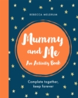 Mummy and Me : An Activity Book: Complete Together, Keep Forever - Book