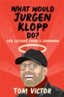 What Would Jurgen Klopp Do? : Life Lessons from a Champion - Book