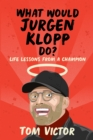 What Would Jurgen Klopp Do? : Life Lessons from a Champion - eBook