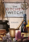 Soraya's The Kitchen Witch : A year-round witch's brew of seasonal recipes, lotions and potions for every pagan festival - eBook