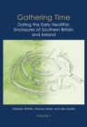 Gathering Time : Dating the Early Neolithic Enclosures of Southern Britain and Ireland - Book