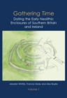 Gathering Time : Dating the Early Neolithic Enclosures of Southern Britain and Ireland, Volumes 1 and 2 - eBook