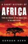 A Short History of Africa : From the origins of the human race to the Arab Spring - eBook