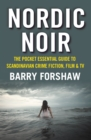 Nordic Noir : The Pocket Essential Guide to Scandinavian Crime Fiction, Film & TV - eBook