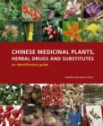 Chinese Medicinal Plants, Herbal Drugs and Substitutes: an identification guide : An identification guide - Book