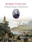 Robert Fortune : A Plant Hunter in the Orient - Book