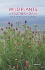Wild Plants of Southern Spain : A Guide to the Native Plants of Andalucia - eBook