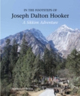In the Footsteps of Joseph Dalton Hooker : A Sikkim adventure - Book