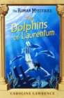 The Roman Mysteries: The Dolphins of Laurentum : Book 5 - Book