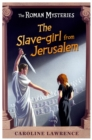 The Roman Mysteries: The Slave-girl from Jerusalem : Book 13 - Book
