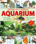 Setting Up a Tropical Aquarium : A Highly Practical Guide Packed with Easy Pictorial Stages Creating a Magnificent Underwater World for Your Home - Book