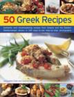 50 Greek Recipes : Authentic and Mouthwatering Recipes from Greece and the Eastern Mediterranean Shown in 230 Easy-to-use Step-by-step Photographs - Book