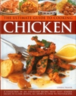 The Ultimate Guide to Cooking Chicken : A Collection of 200 Step-by-Step Recipes from Tasty Summer Salads to Classic Roasts, All Shown in Over 900 Photographs - Book