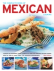 The Complete Book of Mexican Cooking : Explore the Authentic Taste of Mexico in Over 150 Fabulous Recipes Shown Step by Step in More Than 750 Stunning Photographs - Book