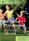 The Social Play Record : A Toolkit for Assessing and Developing Social Play from Infancy to Adolescence - Book
