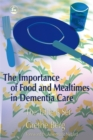 The Importance of Food and Mealtimes in Dementia Care : The Table is Set - Book