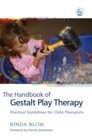 The Handbook of Gestalt Play Therapy : Practical Guidelines for Child Therapists - Book