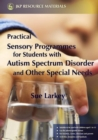 Practical Sensory Programmes : For Students with Autism Spectrum Disorder and Other Special Needs - Book