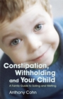 Constipation, Withholding and Your Child : A Family Guide to Soiling and Wetting - Book