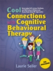 Cool Connections with Cognitive Behavioural Therapy : Encouraging Self-Esteem, Resilience and Well-Being in Children and Young People Using CBT Approaches - Book