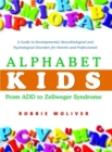 Alphabet Kids - From ADD to Zellweger Syndrome : A Guide to Developmental, Neurobiological and Psychological Disorders for Parents and Professionals - Book