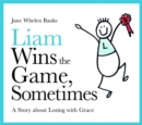 Liam Wins the Game, Sometimes : A Story about Losing with Grace - Book