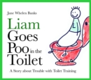 Liam Goes Poo in the Toilet : A Story about Trouble with Toilet Training - Book