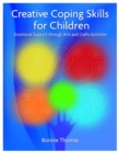 Creative Coping Skills for Children : Emotional Support Through Arts and Crafts Activities - Book