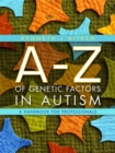 An A-Z of Genetic Factors in Autism : A Handbook for Professionals - Book