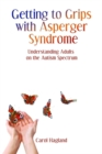 Getting to Grips with Asperger Syndrome : Understanding Adults on the Autism Spectrum - Book