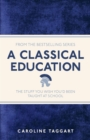 A Classical Education : The Stuff You Wish You'd Been Taught At School - eBook