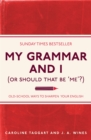 My Grammar and I (Or Should That Be 'Me'?) : Old-School Ways to Sharpen Your English - eBook