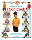 Show Me How: I Can Cook : Recipes for Kids Shown Step by Step - Book