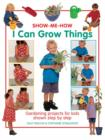 Show Me How: I Can Grow Things : Gardening Projects for Kids Shown Step by Step - Book