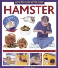 How to Look After Your Hamster : A Practical Guide to Caring for Your Pet, in Step-by-step Photographs - Book