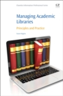 Managing Academic Libraries : Principles and Practice - Book