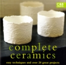 Complete Ceramics : Easy techniques and over 20 great projects - Book