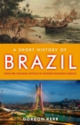 A Short History Of Brazil : From Pre-Colonial Peoples to Modern Economic Miracle - Book