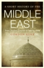 A Short History of the Middle East : From Ancient Empires to Islamic State - eBook