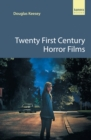 Twenty First Century Horror Films : A guide to the best contemporary horror movies - eBook