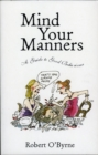 Mind Your Manners : A Guide to Good Behaviour - eBook