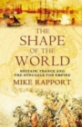 The Shape of the World : Britain, France and the Struggle for Empire - Book