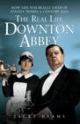 The Real Life Downton Abbey : How Life Was Really Lived in Stately Homes a Century Ago - eBook