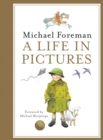 Michael Foreman: A Life in Pictures - Book