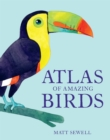 Atlas of Amazing Birds - Book