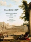 Magick City: Travellers to Rome from the Middle Ages to 1900 : The Middle Ages to the Seventeenth Century Volume 1 - Book