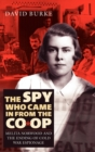 The Spy Who Came in from the Co-op : Melita Norwood and the Ending of Cold War Espionage - Book