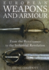 European Weapons and Armour : From the Renaissance to the Industrial Revolution - Book