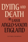 Dying and Death in Later Anglo-Saxon England - Book