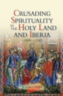 Crusading Spirituality in the Holy Land and Iberia, c.1095-c.1187 - Book